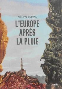 L'Europe après la pluie : trois romans - PhilippeCurval