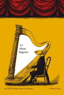La harpe hagarde ou Mr Earbass écrit un roman - Edward Gorey