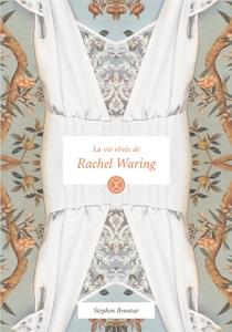 La vie rêvée de Rachel Waring - StephenBenatar
