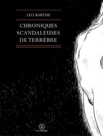 Chroniques scandaleuses de Terrèbre - LéoBarthe
