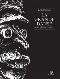 La grande danse de la réconciliation - JacquesAbeille