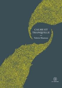 Calme et tranquille - ValérieManteau