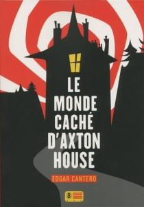 Le monde caché d'Axton House - EdgarCantero