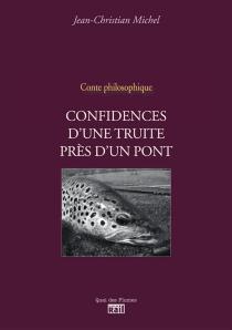 Confidences de la truite près d'un pont : conte philosophique - Jean-ChristianMichel