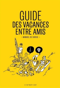 Guide des vacances entre amis : manuel de survie - ElodieCabalga