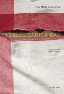 Houellebecq aux fourneaux : essai littéraire, livre de cuisine - Jean-MarcQuaranta
