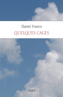 Quelques cages - Daniel Franco