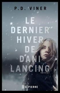 Le dernier hiver de Dani Lancing - P. D.Viner