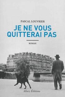 Je ne vous quitterai pas - PascalLouvrier
