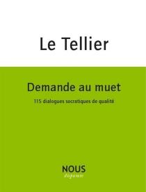 Demande au muet : 115 dialogues socratiques de qualité - HervéLe Tellier