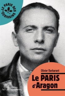 Le Paris d'Aragon - Olivier Barbarant