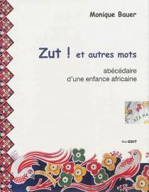 Zut ! et autres mots : abécédaire d'une enfance africaine - MoniqueBauer