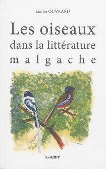 Les oiseaux dans la littérature malgache : analyse d'un chant traditionnel betsileo suivie d'une anthologie bilingue malgache-français - LouiseOuvrard-Andriantsoa