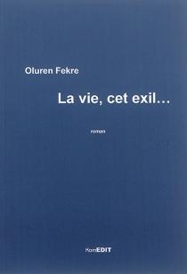 La vie, cet exil... - OlurenFekre