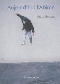 Aujourd'hui l'abîme - JérômeBaccelli