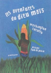 Les aventures du dieu Maïs : le héros coincé entre deux mondes - WashingtonCucurto