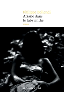 Ariane dans le labyrinthe - Philippe Bollondi