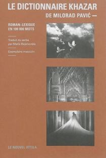Le dictionnaire khazar : roman-lexique en 100.000 mots : exemplaire masculin - MiloradPavic