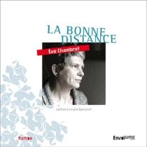 La bonne distance : lettres à un prix Goncourt - EveChambrot