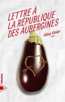 Lettre à la république des aubergines - AbbasKhider
