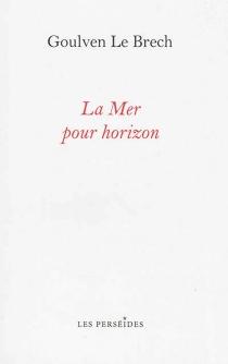 La mer pour horizon : itinéraires littéraires sur les côtes de la Manche - GoulvenLe Brech