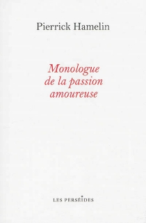 Monologue de la passion amoureuse - Pierrick Hamelin