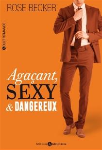 Agaçant, sexy et dangereux - Rose M.Becker