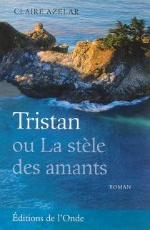 Tristan ou la stèle des amants - ClaireAzelar