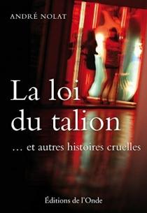 La loi du talion... et autres histoires cruelles - AndréNolat