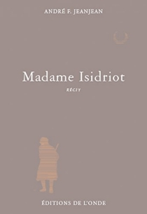Madame Isidriot : récit - André F. Jeanjean