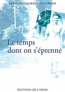 Le temps dont on s'éprenne : récit - BernardLaurens-Anderson