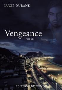 Vengeance : polar - LucieDurand