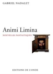Animi limina : nouvelles fantastiques - GabrielNadalet