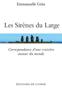 Les sirènes du large : correspondance d'une croisière autour du monde - EmmanuelleGrün