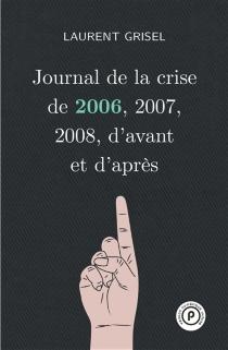 Journal de la crise de 2006, 2007, 2008, d'avant et d'après - LaurentGrisel