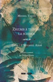 Zigzags à travers la science| Suivi de Edom ou L'éternel Adam - Michel Verne