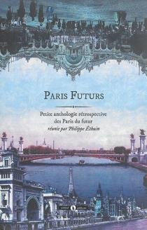 Paris futurs : petite anthologie rétrospective des Paris du futur -