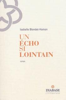 Un écho si lointain - IsabelleBlondet-Hamon