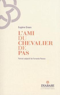 L'ami du chevalier de Pas : portrait subjectif de Fernando Pessoa - EugèneGreen