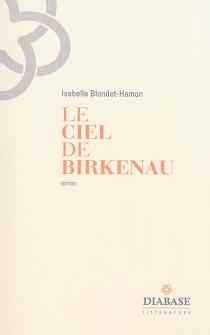 Le ciel de Birkenau - IsabelleBlondet-Hamon