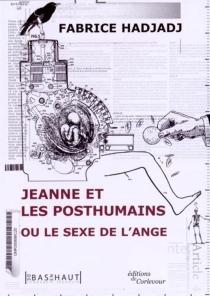 Jeanne et les posthumains ou Le sexe de l'ange - FabriceHadjadj