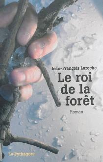 Le roi de la forêt - Jean-FrançoisLaroche