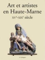 Art et artistes en Haute-Marne : XVe-XIXe siècle -
