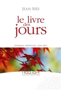 Le livre des jours : journal spirituel 1950-2007 - JeanBiès