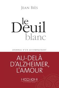 Le deuil blanc : journal d'un accompagnant - JeanBiès