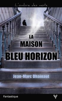 La maison bleu horizon - Jean-MarcDhainaut