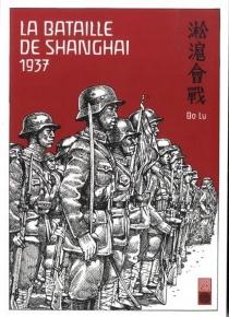 La bataille de Shanghai : 1937 - LuBo
