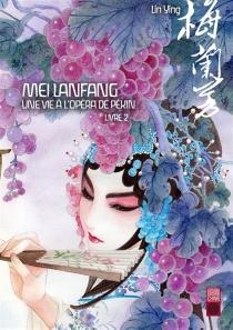 Mei Lanfang : une vie à l'opéra de Pékin - YingLin