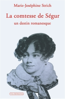 La comtesse de Ségur : un destin romanesque - Marie-JoséStrich