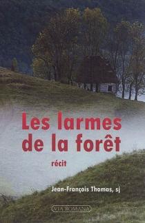 Les larmes de la forêt : récit - Jean-FrançoisThomas